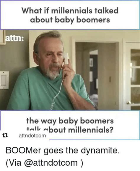 Baby Boomer Memes - what if millennials talked about baby boomers ttn the way baby boomers rll about millennials ㅁ