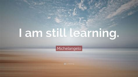 michelangelo quote    learning  wallpapers