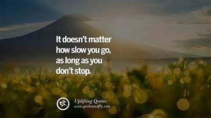 Quotes Uplifting Inspirational Stop Don Give Slow
