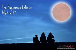 The Supermoon Eclipse  What Is It   U2013 Dayton Parent Magazine