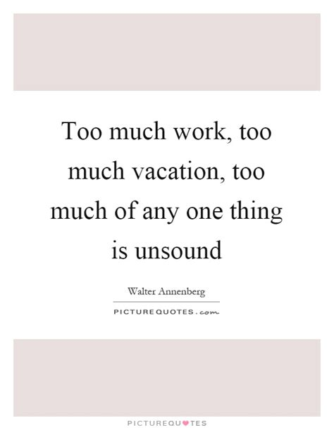 Too Much Work, Too Much Vacation, Too Much Of Any One. Music Quotes Henry Wadsworth Longfellow. Birthday Quotes To Yourself. Sister Quotes Picture Frames. Coffee And Cigarettes Quotes Nikola Tesla. Happy Hour Quotes. God Quotes New Year. Boyfriend Quotes On We Heart It. Fashion Journey Quotes