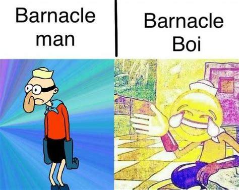Boi Memes - dopl3r com memes barnacle man barnacle boi