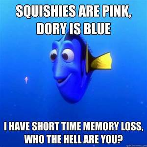 Squishies are pink, Dory is blue I have short time memory ...