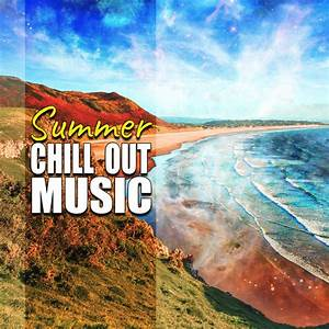 Summer Chill Out Music – Calming Chill Out, Summer Vibes ...