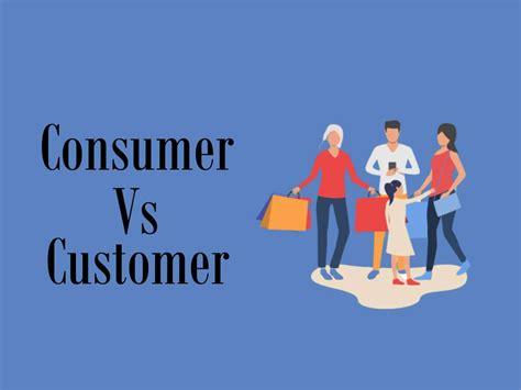 Customer Vs Consumer - Differences & Similarities ...