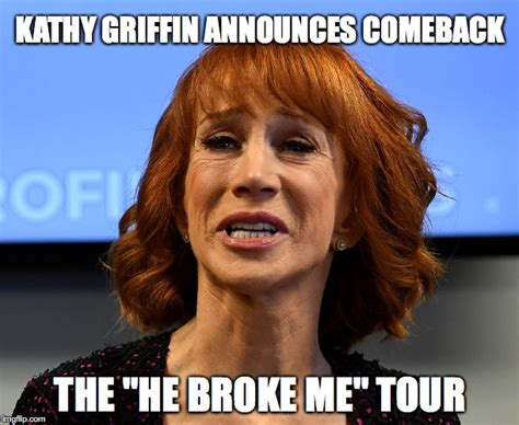 Kathy Griffin Memes - true story imgflip