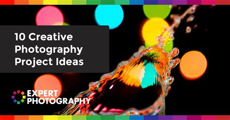 creative photography project ideas expert photography