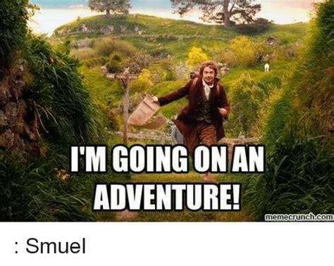 Adventure Meme - i m going on an adventure memecrunchcom smuel meme on me me
