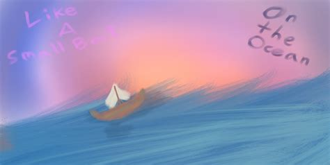 Small Boat On The Ocean by Like A Small Boat On The Ocean By Moonthenightwing On