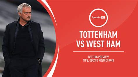 Tottenham v West Ham prediction, betting tips, odds ...