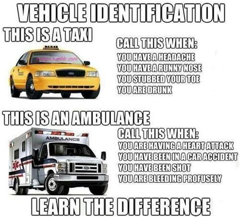 Ambulance Driver Meme - ems ambulance not a taxi taxi drivers are the designated drivers of choice remember