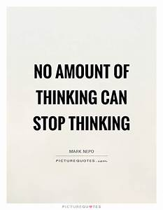 No amount of thinking can stop thinking | Picture Quotes