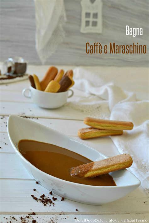 Bagna Per Torte Al Latte by Bagna Caff 232 E Maraschino Per Torte Dolcipocodolci