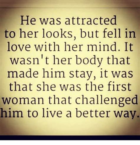 Relationship Memes For Her - he was attracted to her looks but fell in love with her mind it wasn t her body that made him
