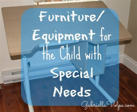day 16 furniture and equipment for the child with special