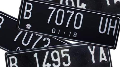 Modifikasi Plat Nomor Motor Yang Diperbolehkan by Pemilik Mobil Bisa Pesan Nomor Polisi Cantik Berapa