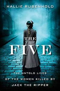 U0026 39 The Five  The Untold Lives Of The Women Killed By Jack The Ripper U0026 39  Review