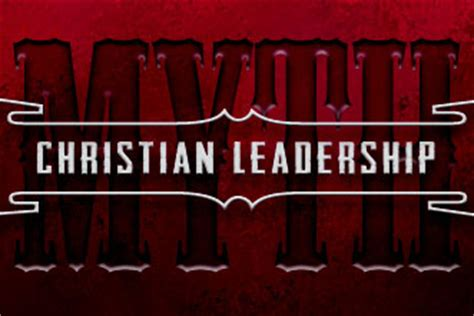 dangerous myth  christian leadership