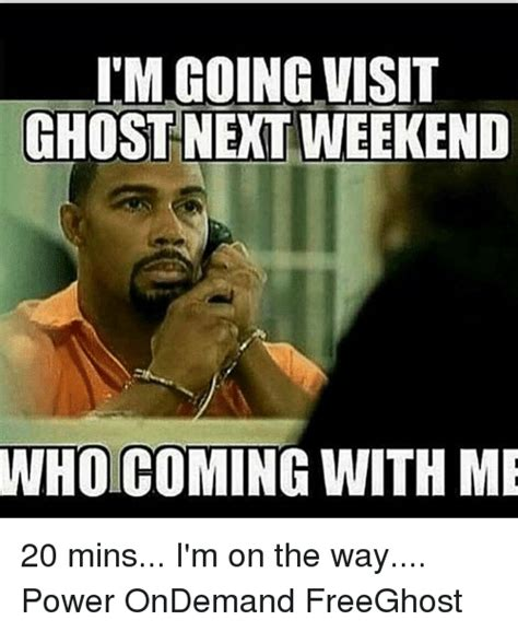 Power Meme - i m going visit ghost next weekend whoicoming with me 20