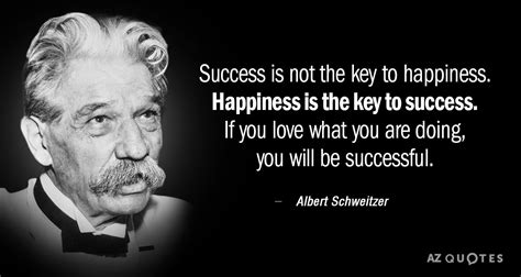 Albert Schweitzer Quotes Albert Schweitzer Quote Success Is Not The Key To