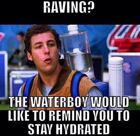 Waterboy Meme - waterboy dancefestopia hydration edm edm funnies pinterest edm rave and electric