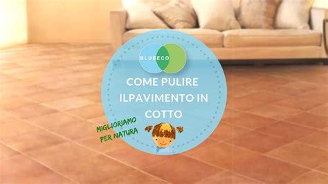 Come Pulire Il Pavimento In Cotto by Come Pulire Il Pavimento In Cotto In Modo Corretto Blueeco
