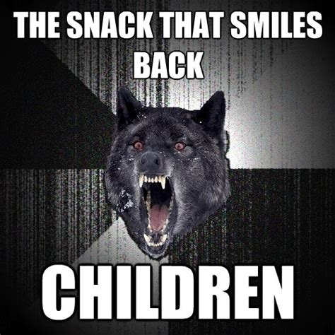Insane Wolf Meme - the snack that smiles back children insanity wolf