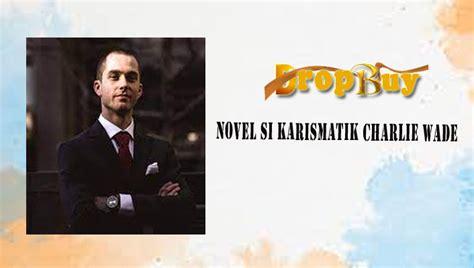 Sangat seru sekali bukan novel si karismatik charlie wade indonesia pdf ini bahakan dari sinopsis yang tertera. Si Karismatik Charlie Wade Pdf Free Download / The ...