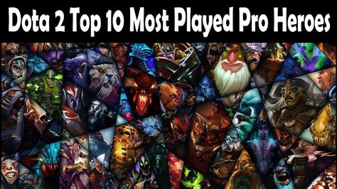 dota  top   played pro heroes patch  youtube