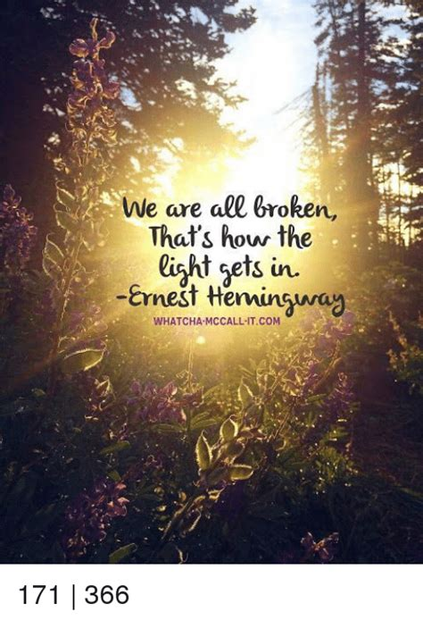 how the light gets in we are all broken that s how the light gets in ernest