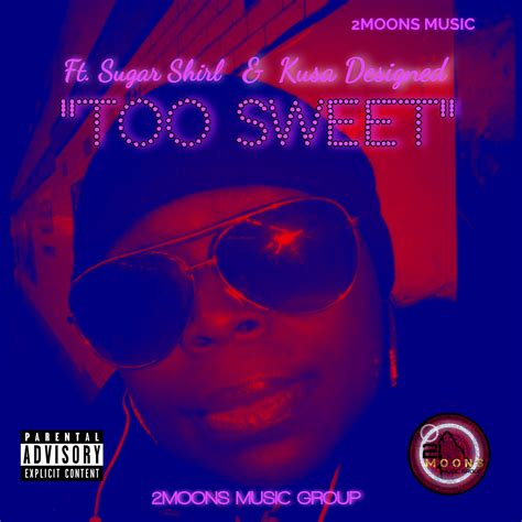 """Make your own playlist of songs about love that's sweeter than sugar. """"TOO SWEET"""" 2MOONS MUSIC FT. SUGAR SHIRL & KUSA DESIGNED // Stream Mixtapes Online Free » offtheave"""