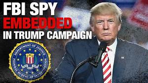 Reality Check: The FBI Planted a Spy In the Trump Campaign?