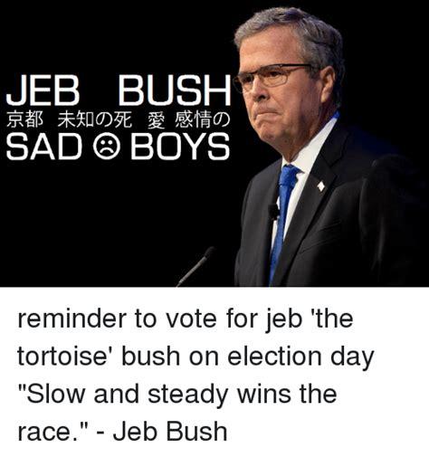 Jeb Memes - jeb bush 京都未知の死愛感情の sad boys ーの reminder to vote for jeb the tortoise bush on election day