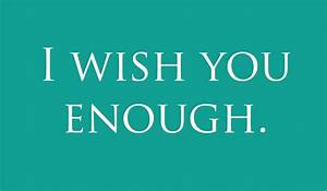I wish you Enough ~ Life Quotes and Sayings