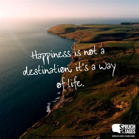 englische sprüche happiness is not a destination it s a way of