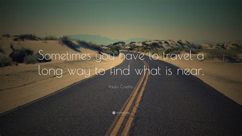 Paulo Coelho Quote Sometimes You Have To Travel A Long