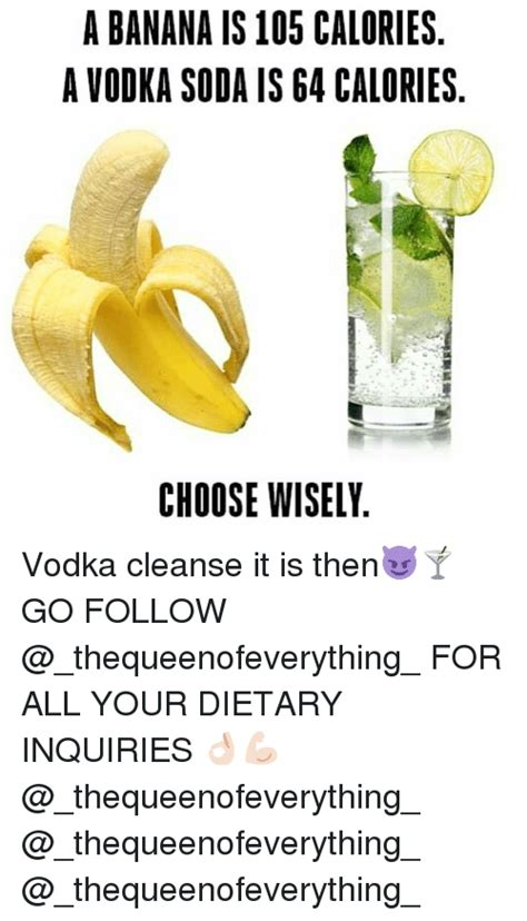 vodka tonic calories a banana is 105 calories a vodka soda is g4 calories