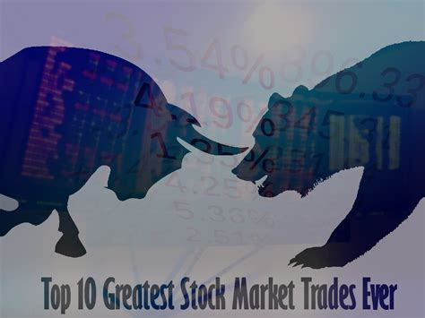 best in finance the top 10 greatest stock market trades