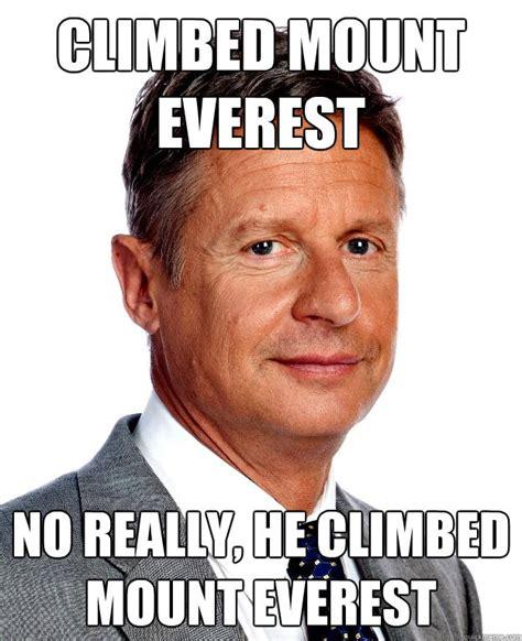Gary Johnson Memes - climbed mount everest no really he climbed mount everest gary johnson for president quickmeme