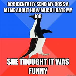 Accidentally send my boss a meme about how much I hate my ...
