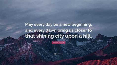 ronald reagan quote   day    beginning   dawn bring  closer