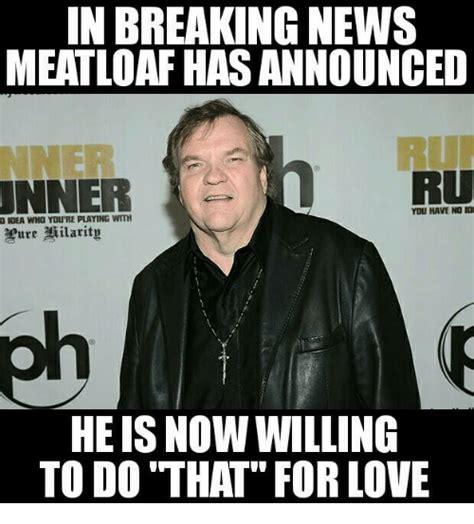 Meatloaf Meme - 25 best memes about meatloaf meatloaf memes