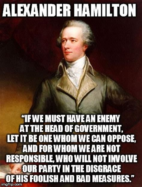 Hamilton Memes - by principle i will not actively affirm tyranny alexander hamilton if we must have an enemy