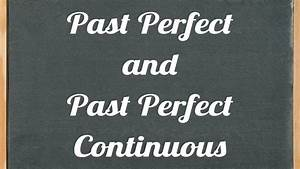 Past Perfect and Past Perfect Continuous (progressive ...