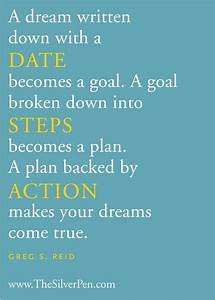 A dream written down with a date becomes a goal....