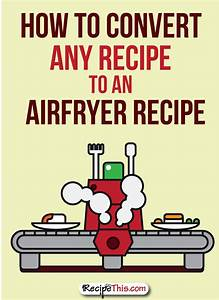 Air Fryer Cooking Charts How To Convert Any Recipe To The Air Fryer Recipe This