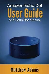 Ebook Amazon Echo Dot The Amazon Echo Dot User Guide And