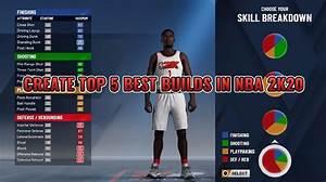 How To Create Top 5 Best Builds In Nba 2k20 Nba 2k20