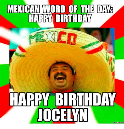 Mexican Birthday Meme - mexican word of the day happy birthday happy birthday jocelyn memes mexican word of the day