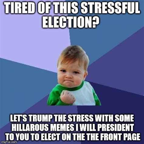 Stress Memes - upvote this meme for me so that this meme to get it on the front page imgflip